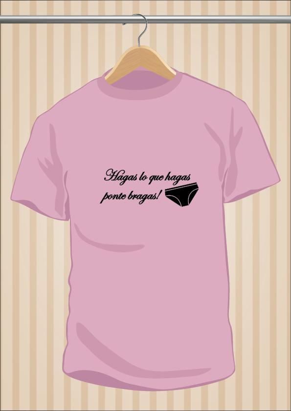 Camiseta Hagas lo que hagas ponte bragas - UppStudio