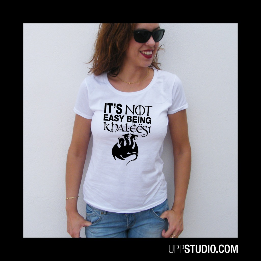 Camiseta It's Not Easy Beign Khaleesi Juego de Tronos | UppStudio