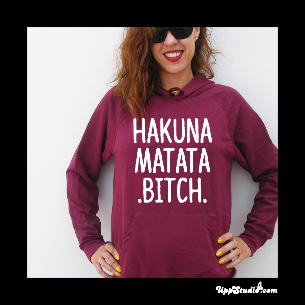 Sudadera Hakuna Matata Bitch | UppStudio