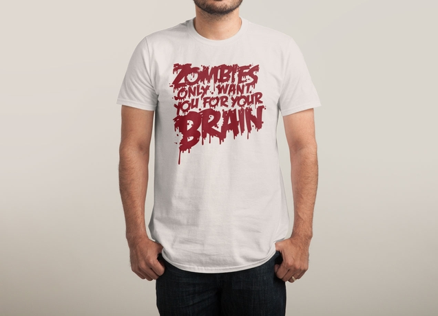 Camiseta Zombies Only Want You For Your Brain | Threadless