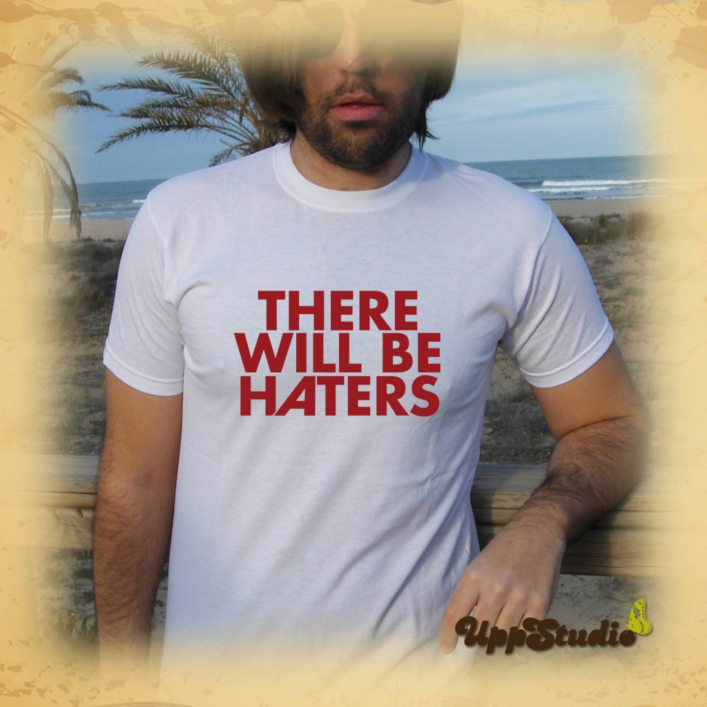 Camiseta There Will Be Haters | UppStudio