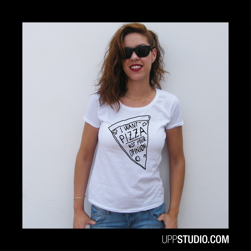 Camiseta I Want Pizza Not Your Opinion | UppStudio