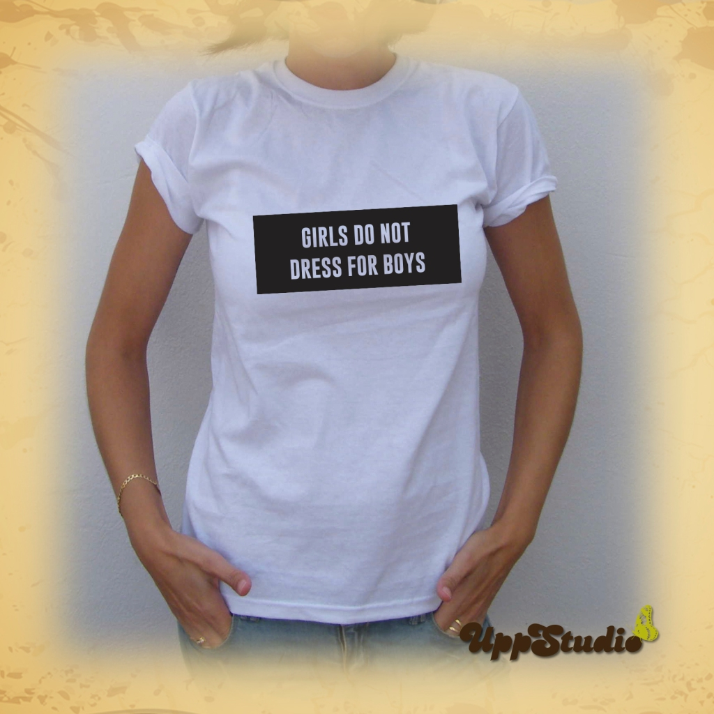 Camiseta Girls Do Not Dress For Boys   Feminismo   UppStudio
