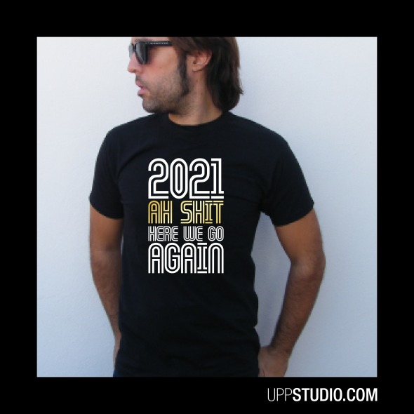 Camiseta 2021 Oh Shit Here We Go Again | UppStudio
